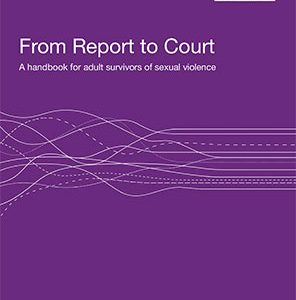 Legal:  Report to Court: A Handbook for adult survivors of sexual violence